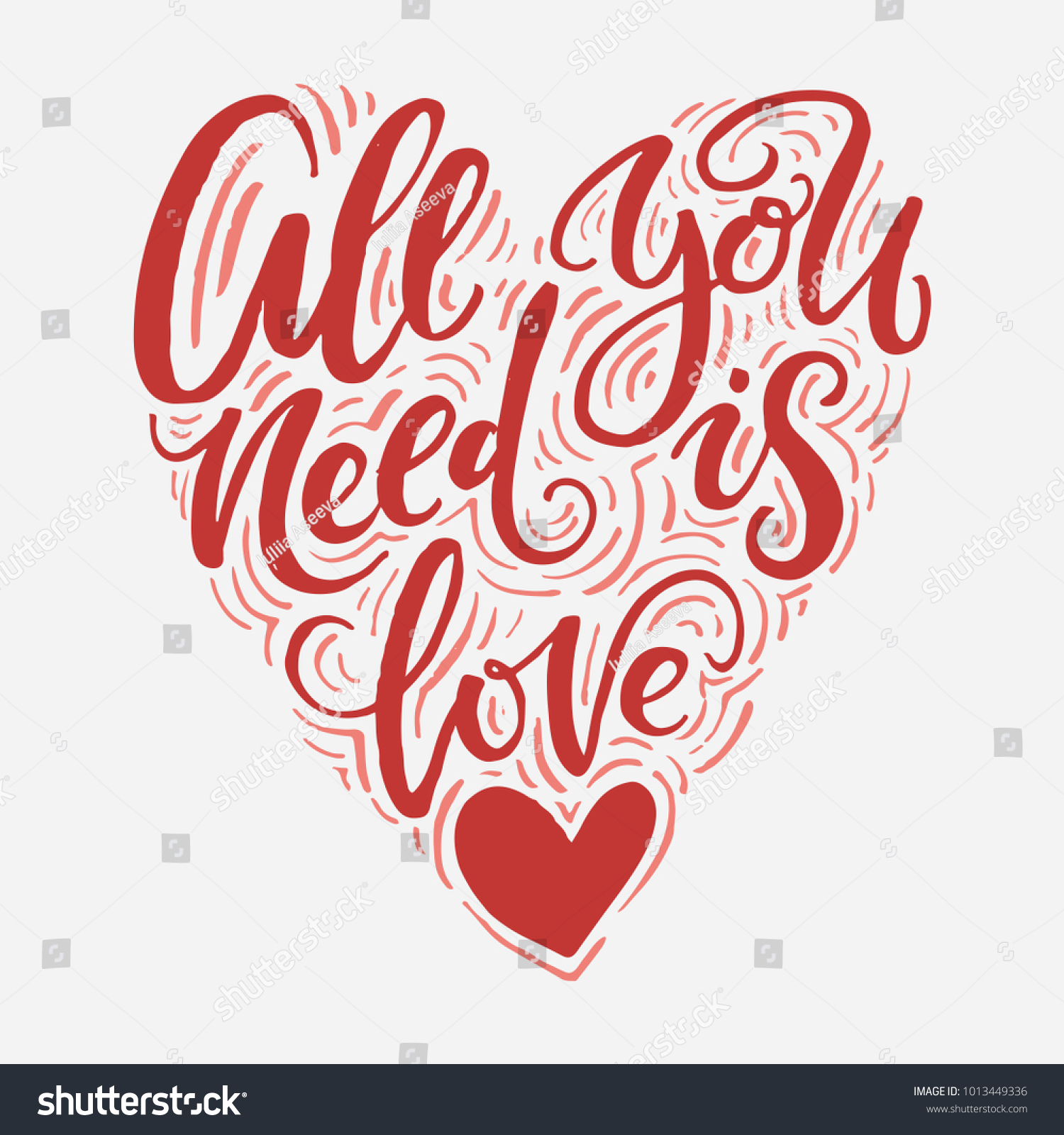 All you need is love. Hand drawn romantic lettering in a heart shape ...