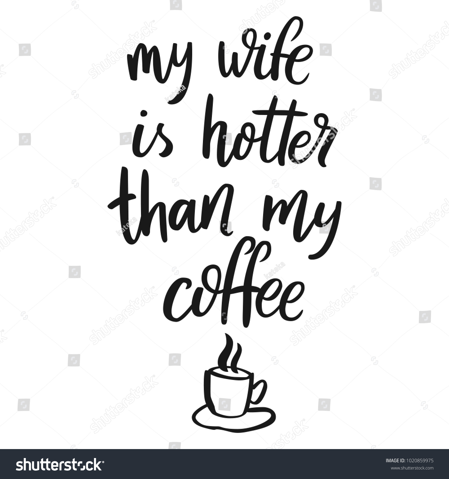 My Wife Hotter Than My Coffee Stock Vector Royalty Free 1020859975