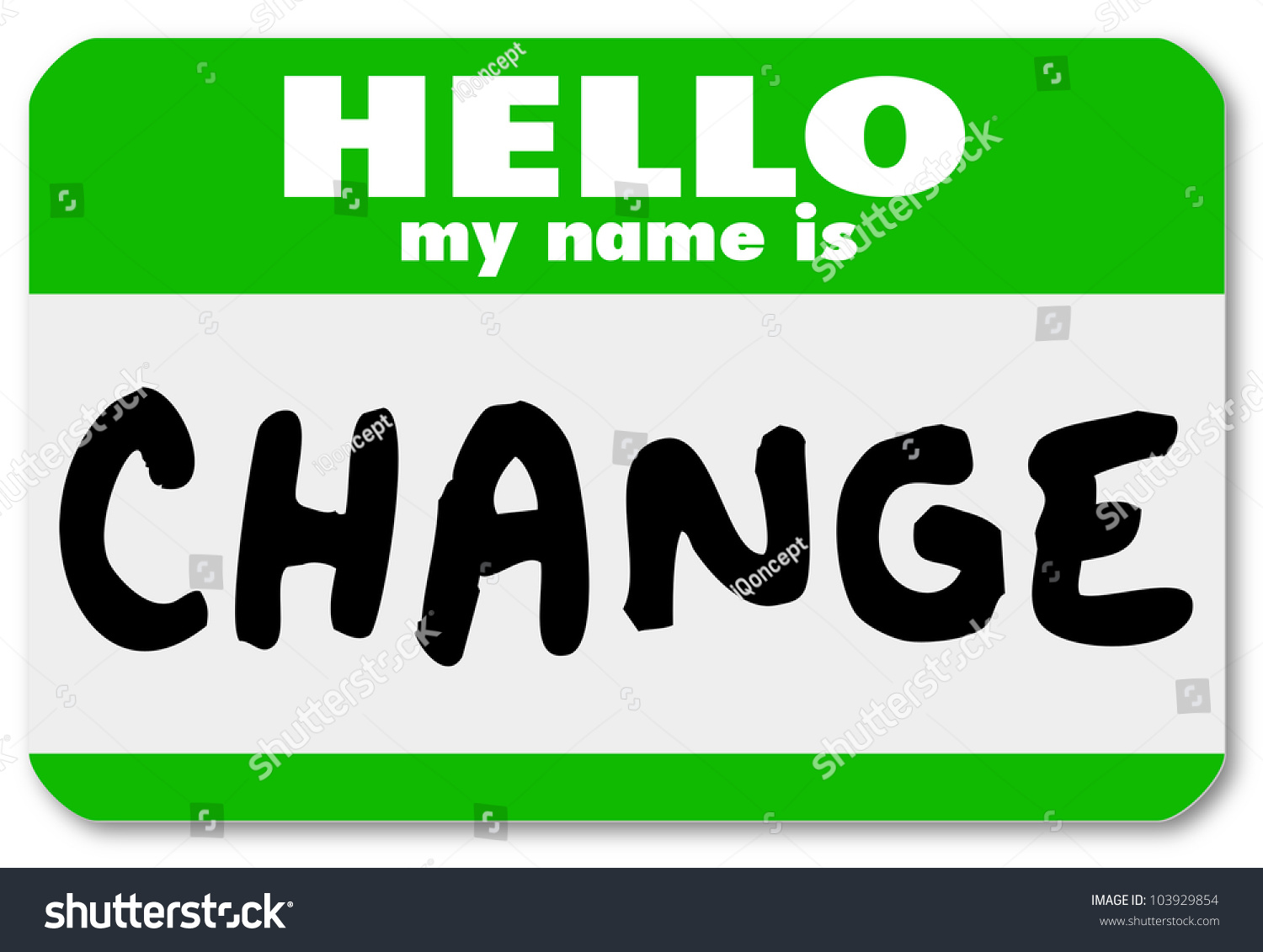 The Words Hello My Name Is Change On A Green Namtag ...