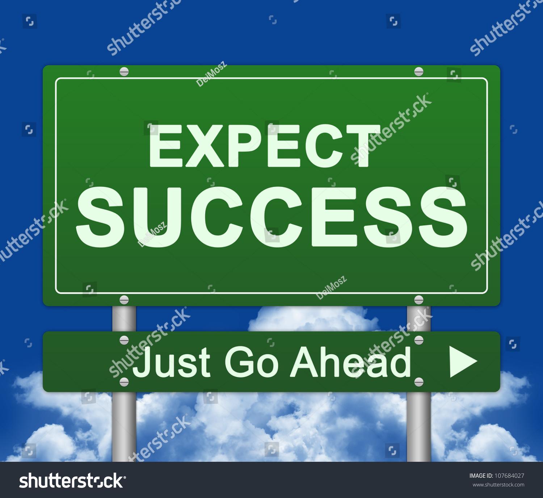 Expect Success Just Go Ahead R...