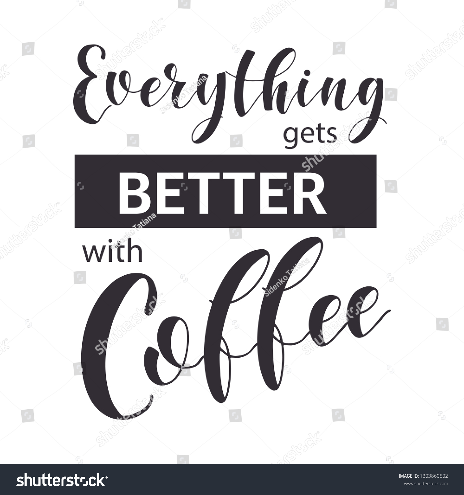 Coffee Quotes Everythinggets Better Coffee Shop Stock Vector Royalty Free 1303860502