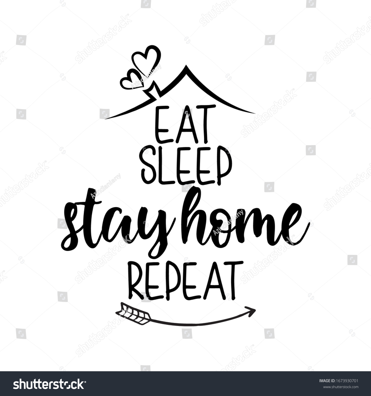 Eat sleep stay home repeat - Lettering inspiring typography poster with text and arrow. Hand letter script motivation sign catch word art design. Vintage style monochrome illustration. Home quarantine