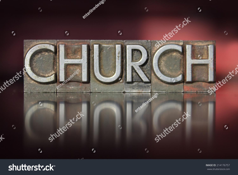 The Word Church Written In Vintage Letterpress Type Stock ...