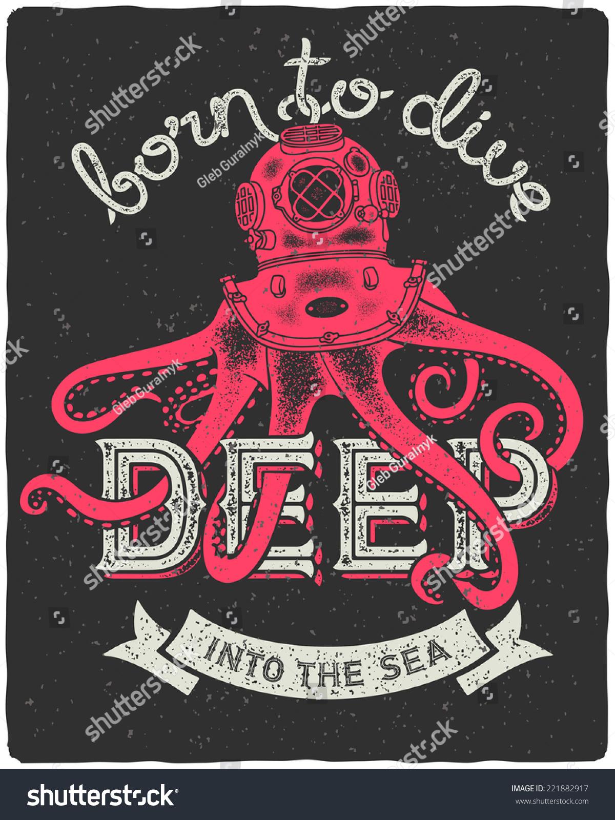 Shirt design octopus - Octopus Wearing A Diving Helmet Vintage Print For T Shirt With Slogan Born