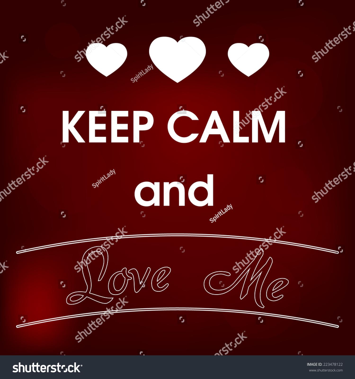 Keep Calm Love Me Vector Stock Vector (Royalty Free) 223478122 ...