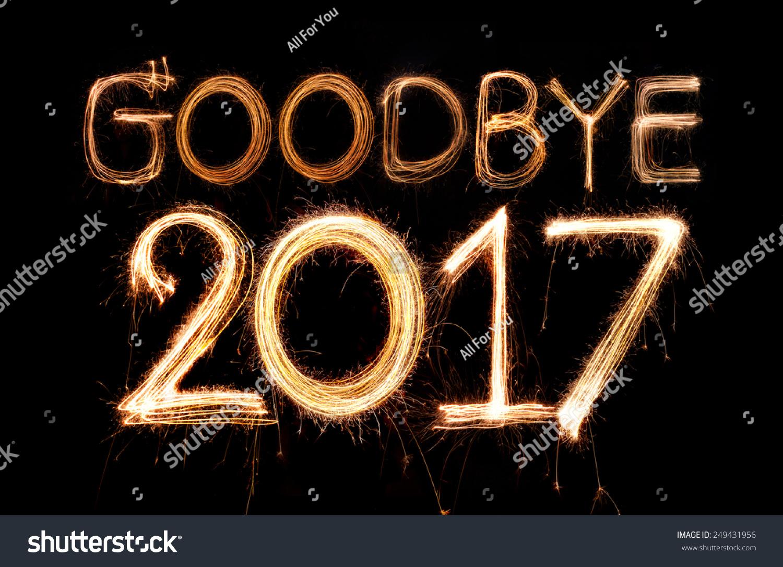 Goodbye 2017 Word Made From Sparkler Firework Light Stock Photo 249431956 : S...