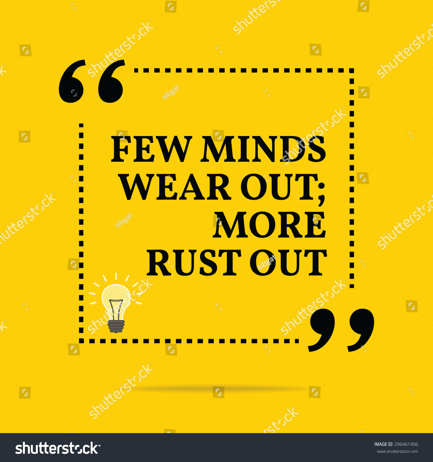 Simple Typography Spells Out A Powerful Motivation For: Inspirational Motivational Quote. Few Minds Wear Out; More