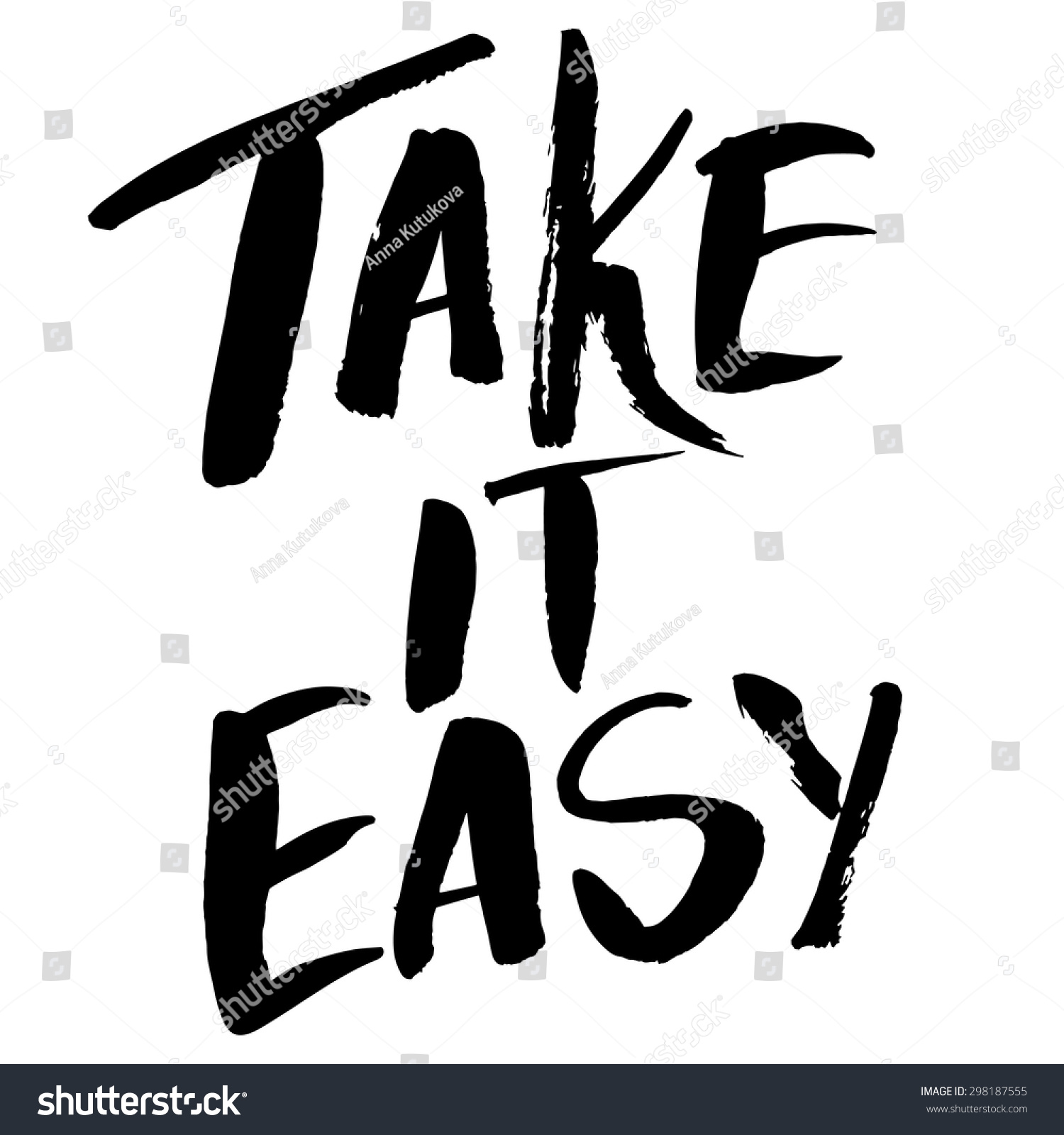 Http Www Shutterstock Com Pic 298187555 Stock Vector Take It Easy Motivational Quote Rough Typography For Poster T Shirt Or Card Vector Brush Html
