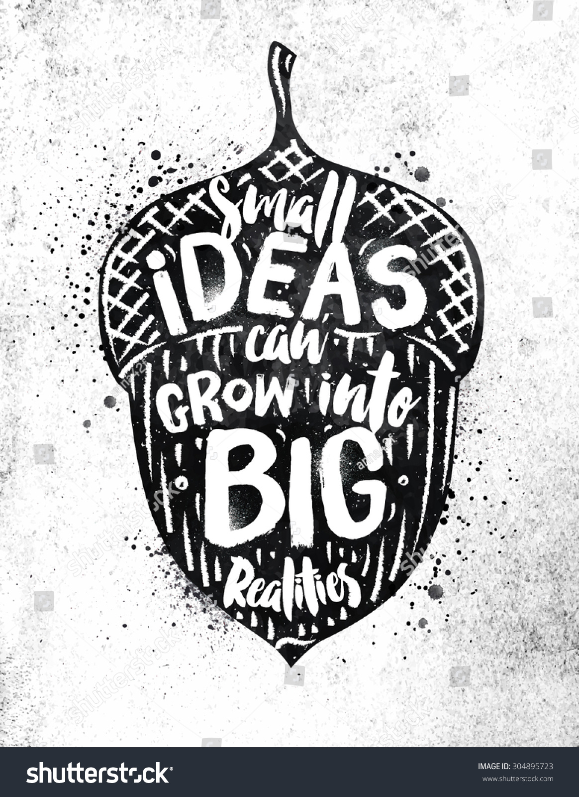 Poster design drawing - Poster Nut Lettering Small Ideas Grow Into Big Realities Drawing Black Paint On Dirty Paper