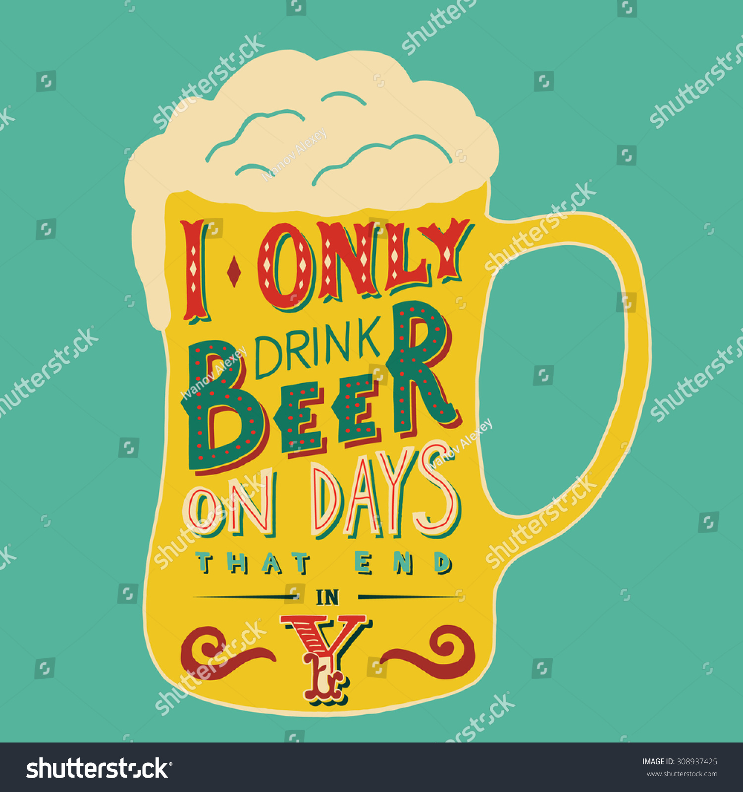 Poster design handmade - I Only Drink Beer On Days That End In Y Handmade Typographic Art For Poster