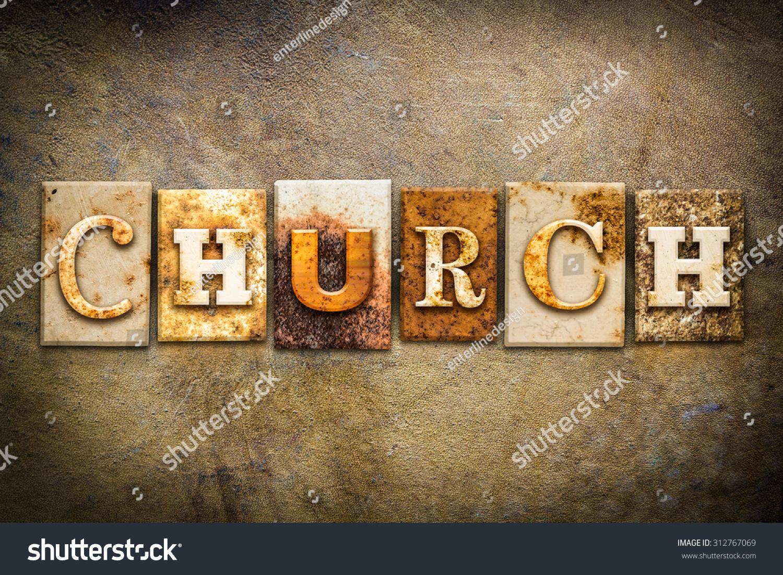 """The Word """"Church"""" Written In Rusty Metal Letterpress Type ..."""