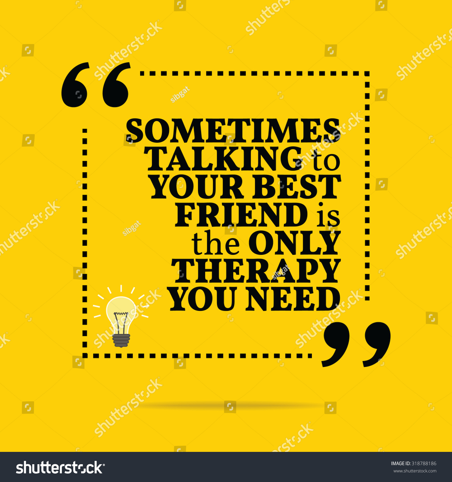 Inspirational Motivational Quote. Sometimes Talking To Your Best Friend Is Th...