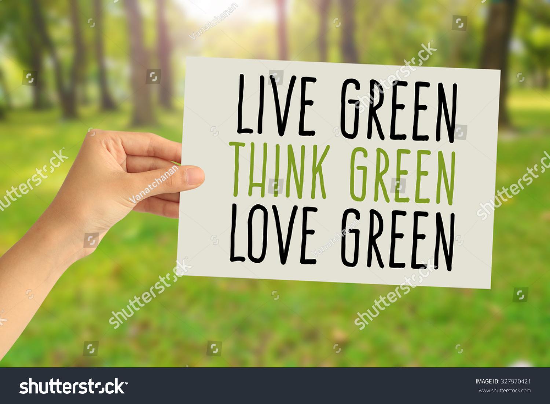Live Green, Love Green, Think Green!