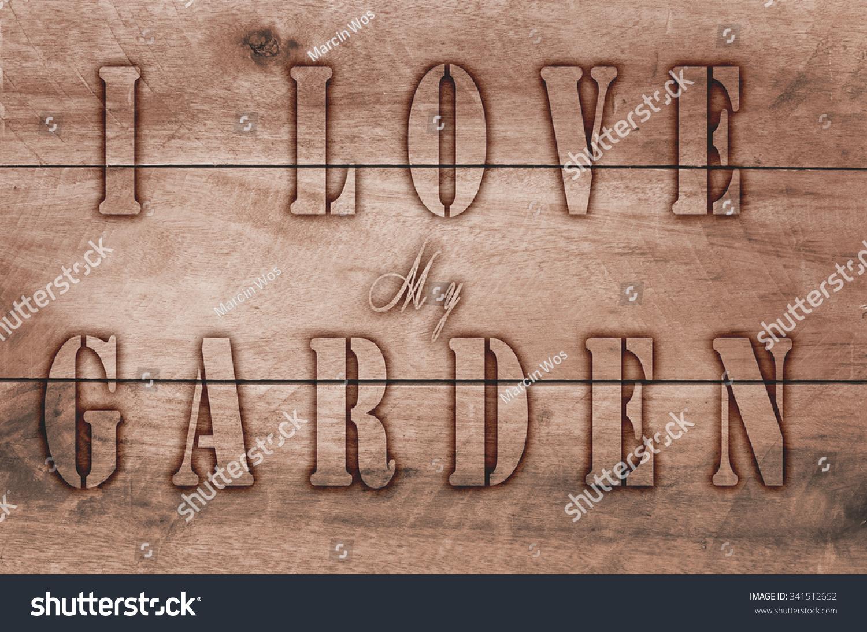 Word Love My Garden Written Burned Stock Photo 341512652 - Shutterstock