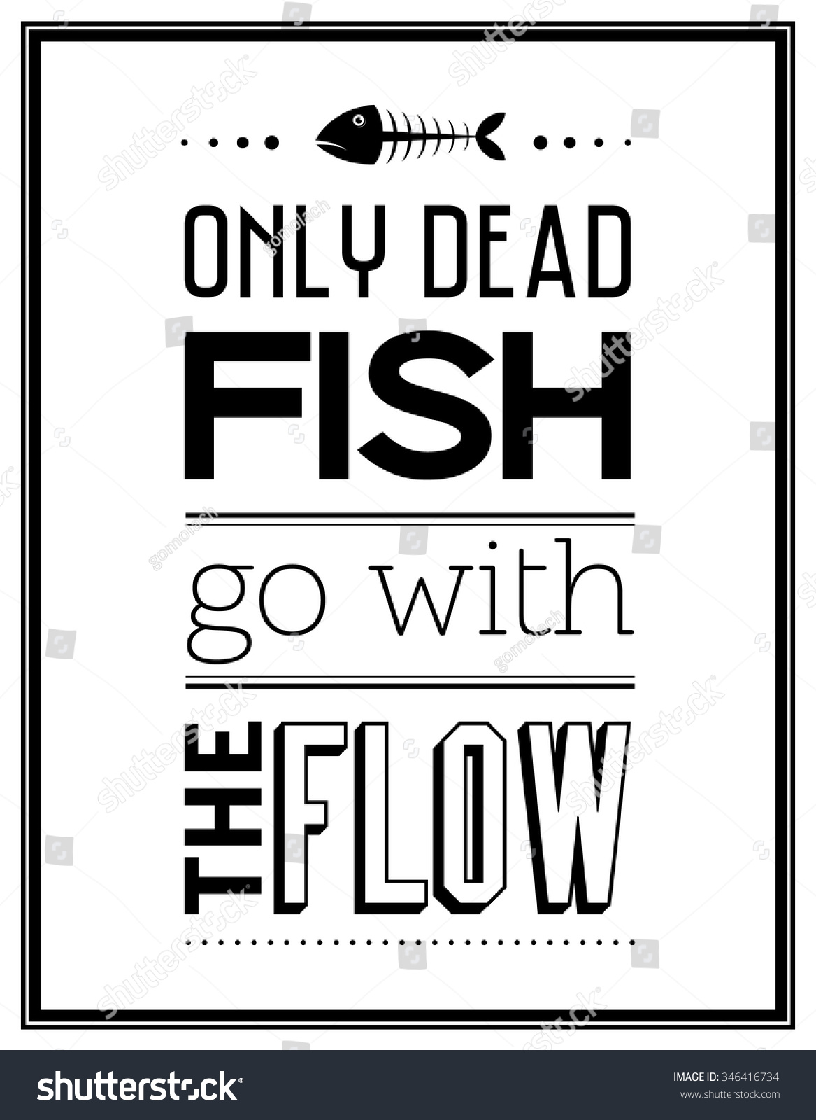 Go With The Flow Quotes Only Dead Fish Go Flow Quote Stock Vector 346416734  Shutterstock