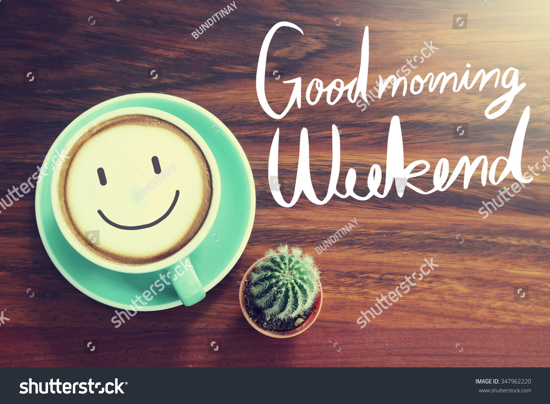 Good Morning Weekend Coffee Cup Stock Photo 347962220 Avopixcom