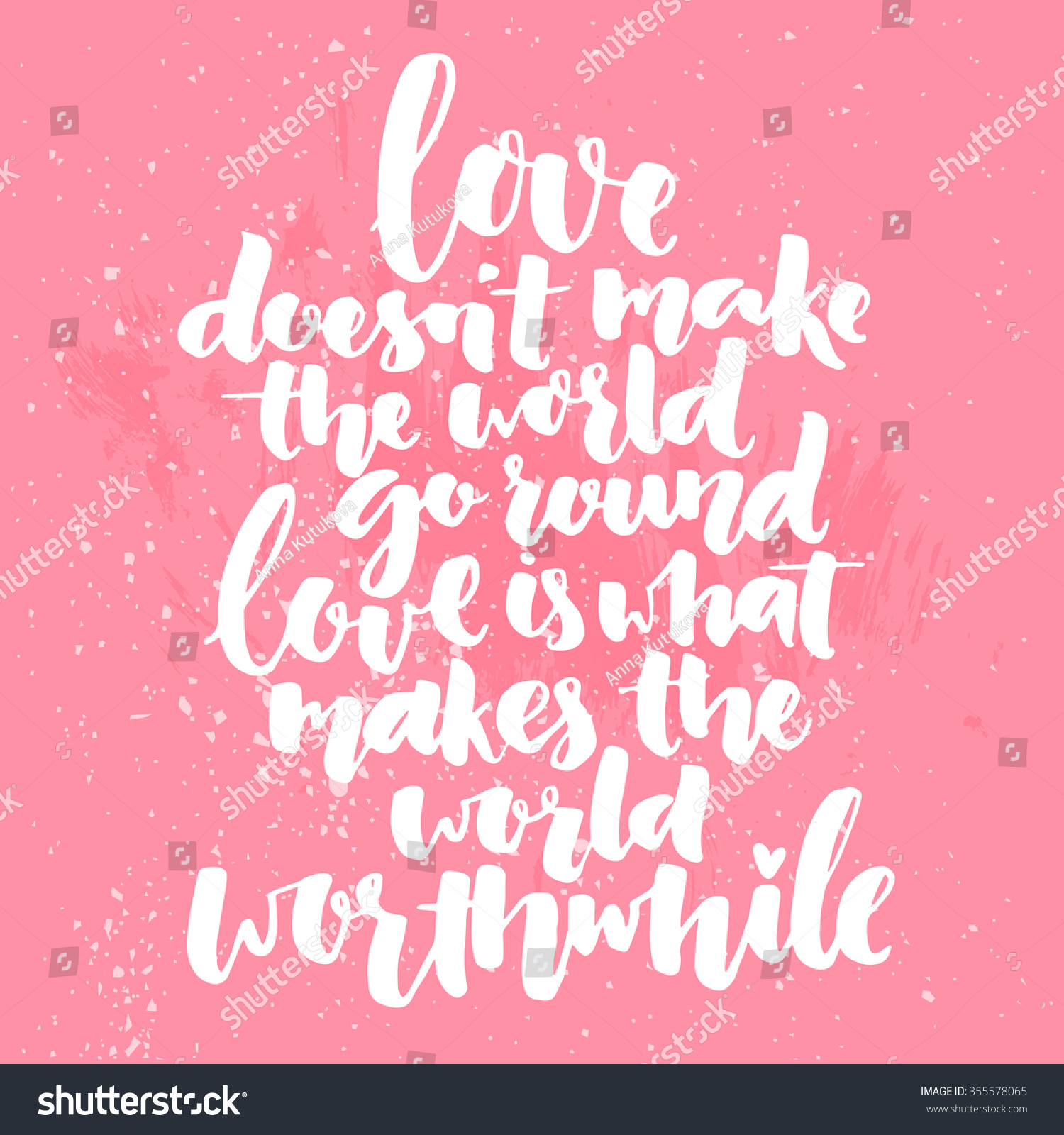 Inspirational brush calligraphy quote about love Love doesn t make the world go round