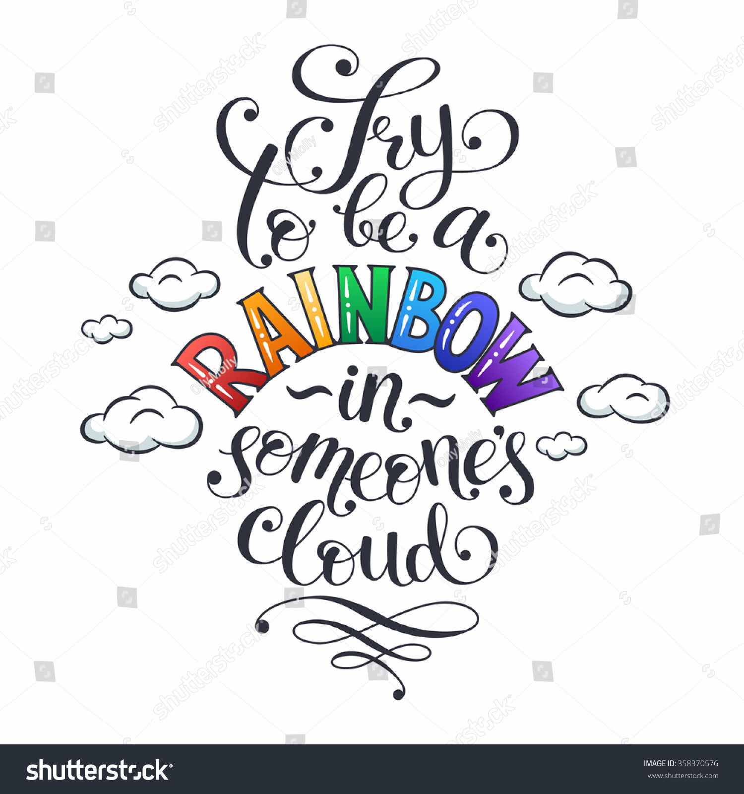 Inspiring Lettering Try To Be A Rainbow In Someones Cloud Positive Quote With Swirls