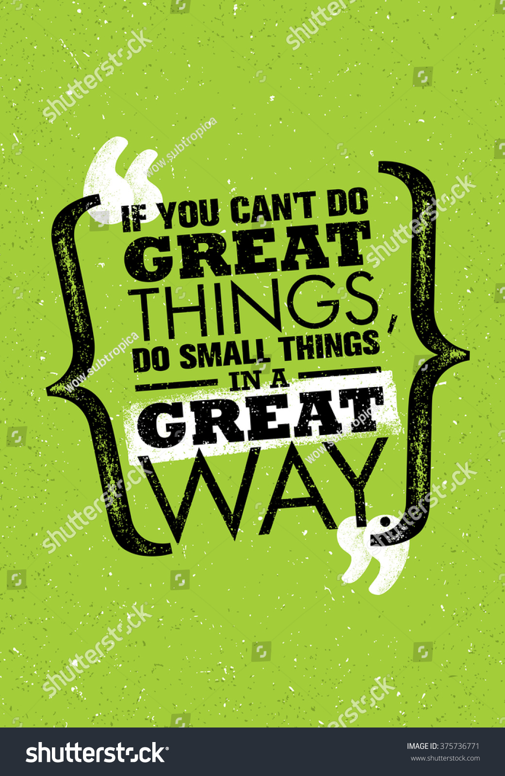 If You Can'T Do Great Things, Do Small Things In A Great