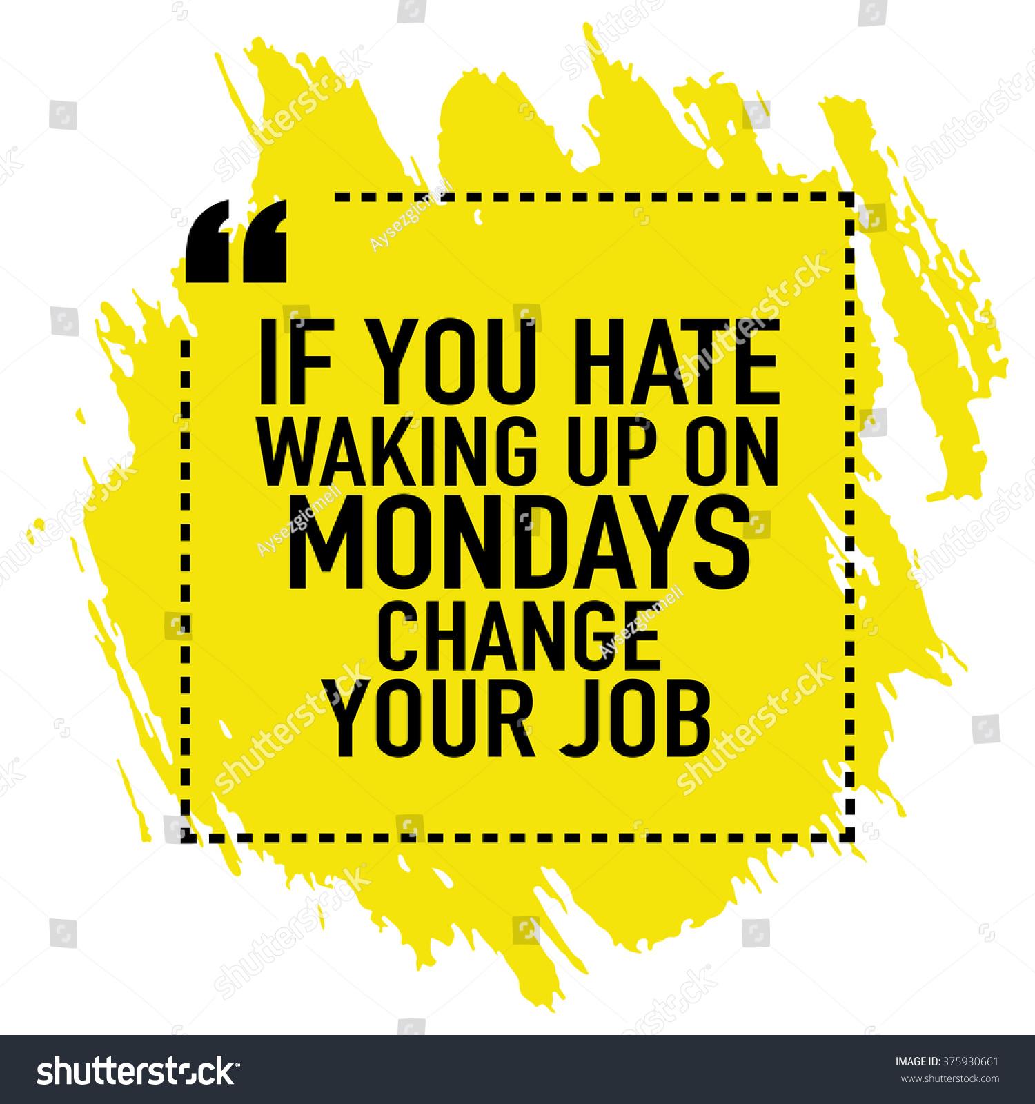 Poster design job description - Motivational Quote Poster Design If You Hate Waking Up On Mondays Change Your Job
