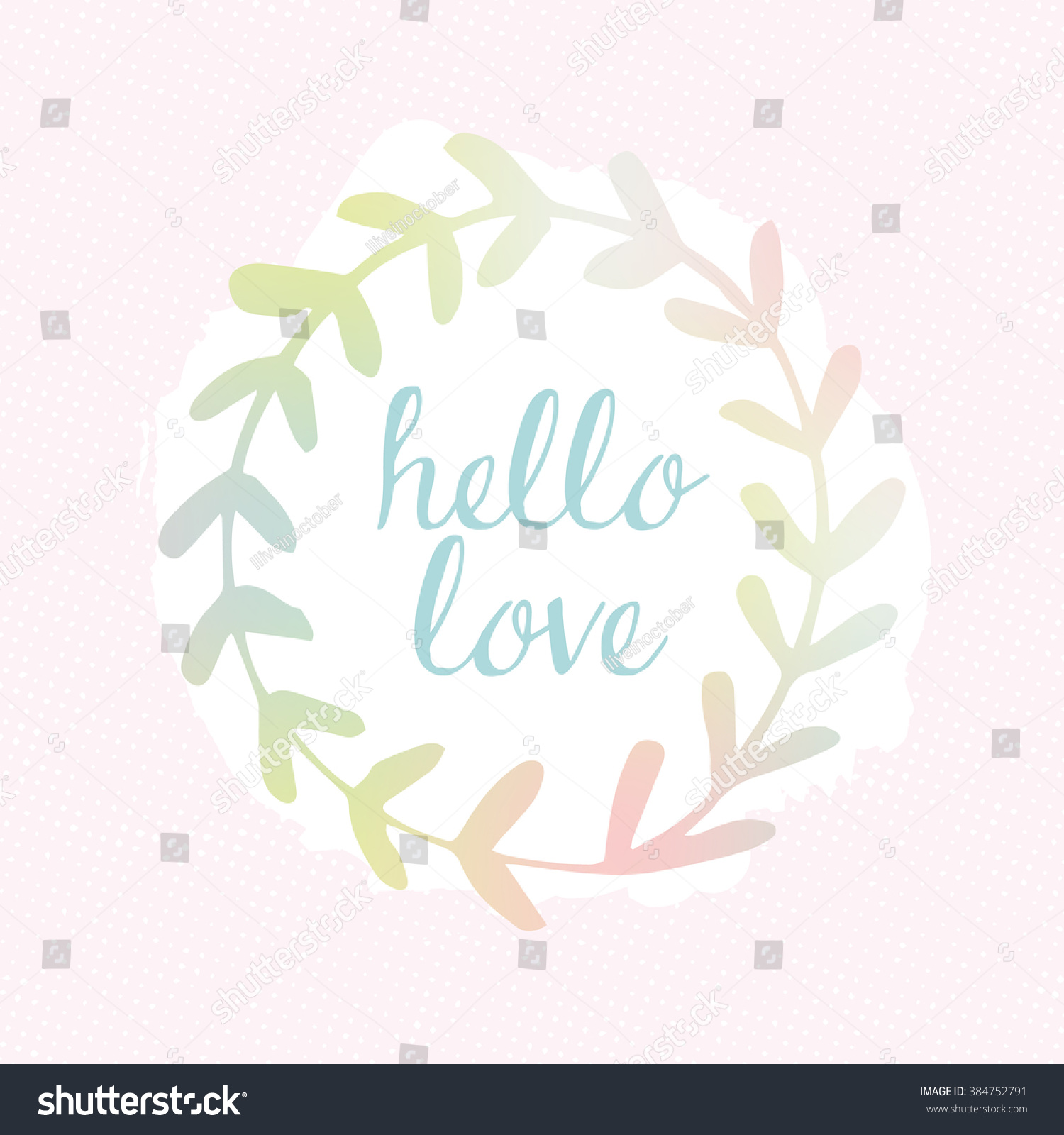 Perfect Hello Love Beautiful Quote With Plant Wreath. Cute Romantic Background.