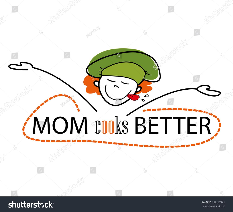 Mom Cooks Better / Chef Stock Vector Illustration 399117781 ...
