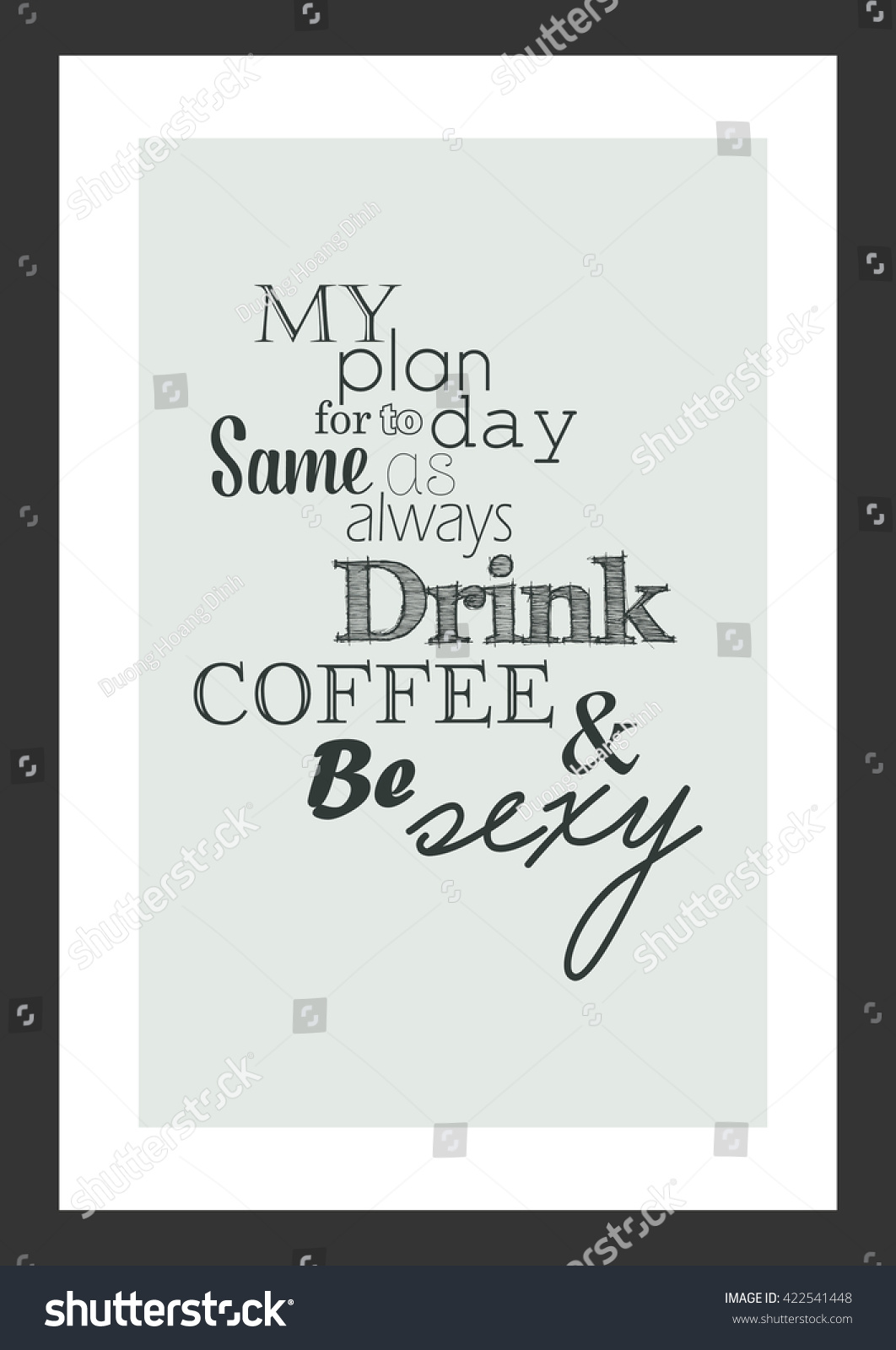 coffee quote plan today same always stock vector  my plan for today is the same as always drink coffee and