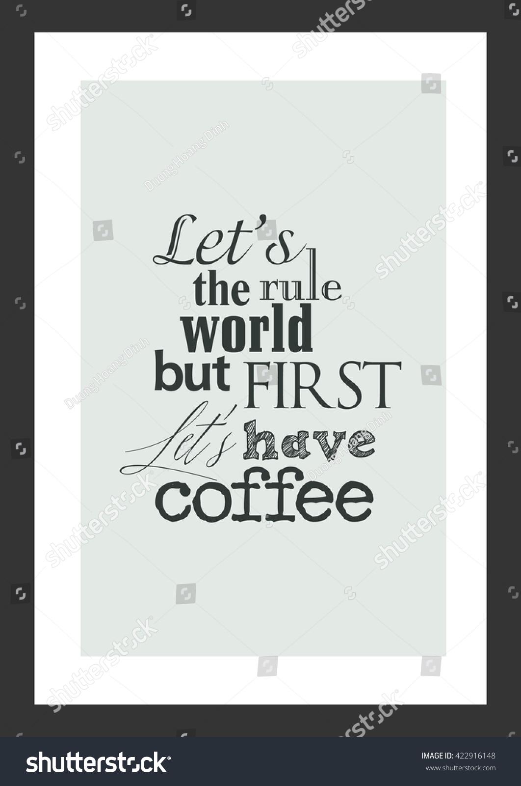 Coffee Quote Lets Rule World First Stock-Vektorgrafik (Lizenzfrei ...