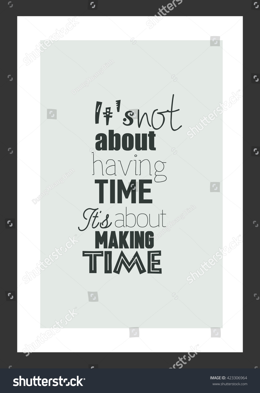 Life Quote. Time Quote. It Is Not About Having Time, It Is About