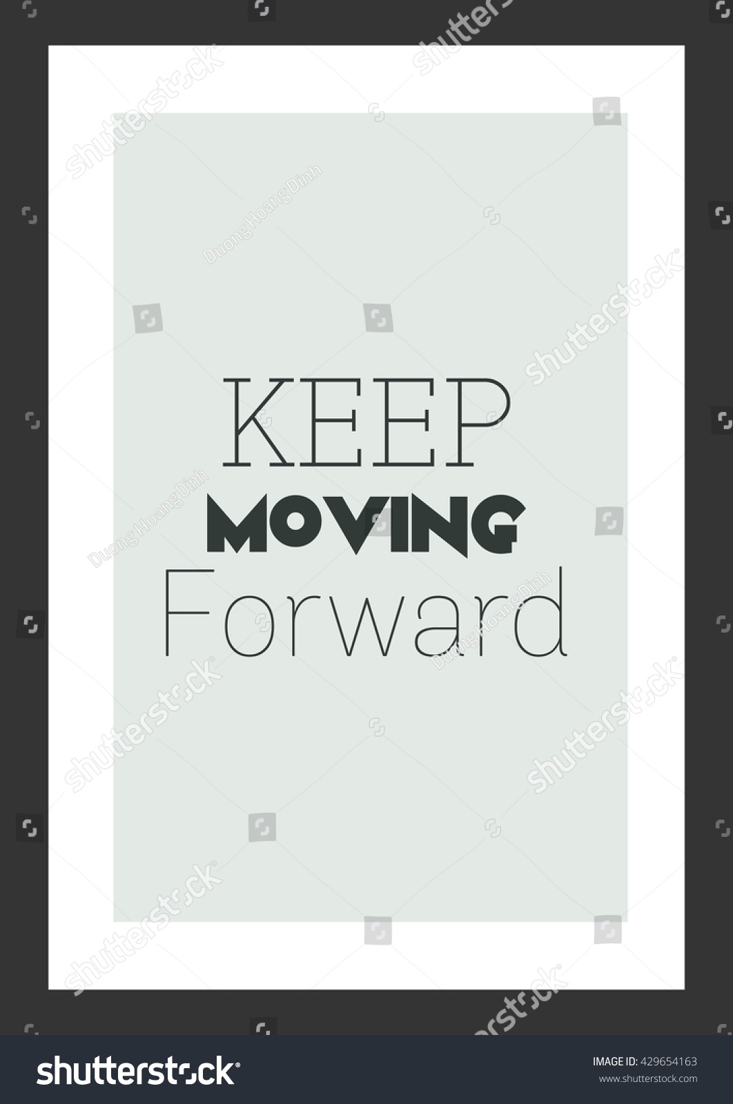 Quotes About Moving Forward In Life Life Quote Inspirational Quote Keep Moving Stock Vector 429654163