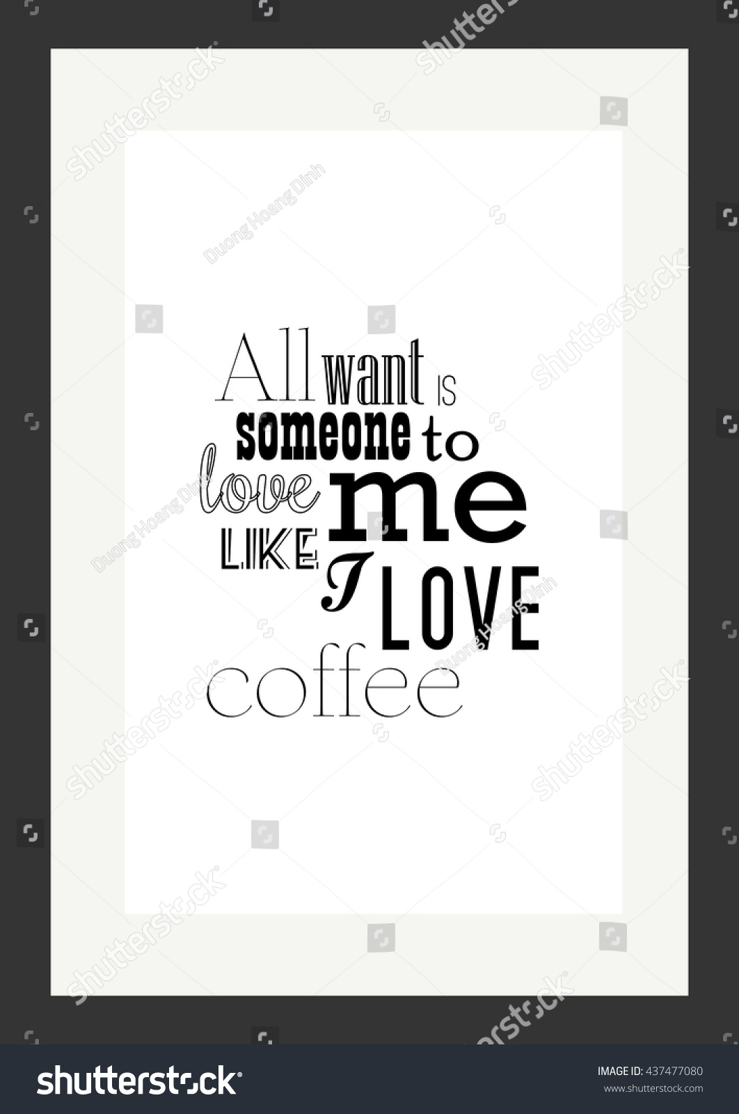 Coffee Quote All Want Someone Love Stock Vector Royalty Free