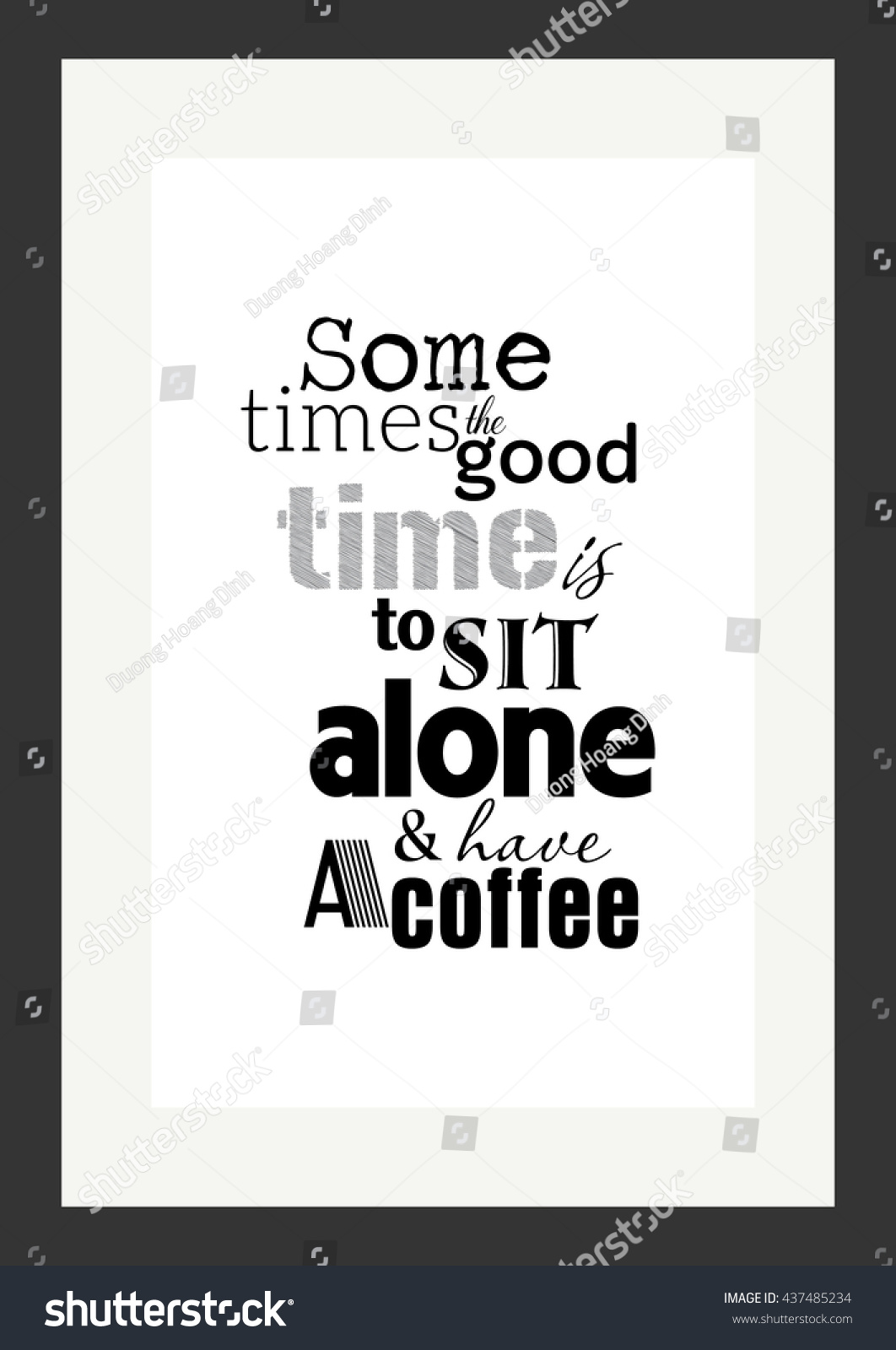 The Good Quote Coffee Quote Some Times Good Time Stock Vector 437485234