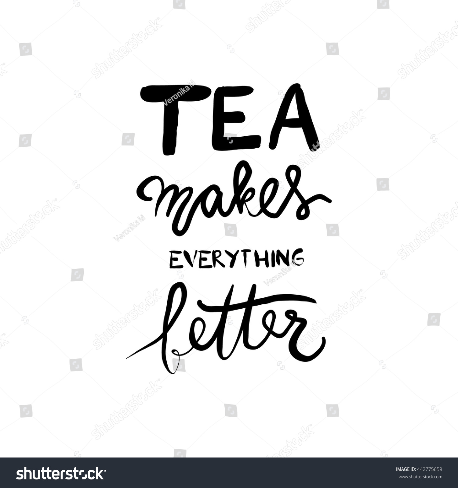 Tea Makes Everything Better Tea Time Stock Vector