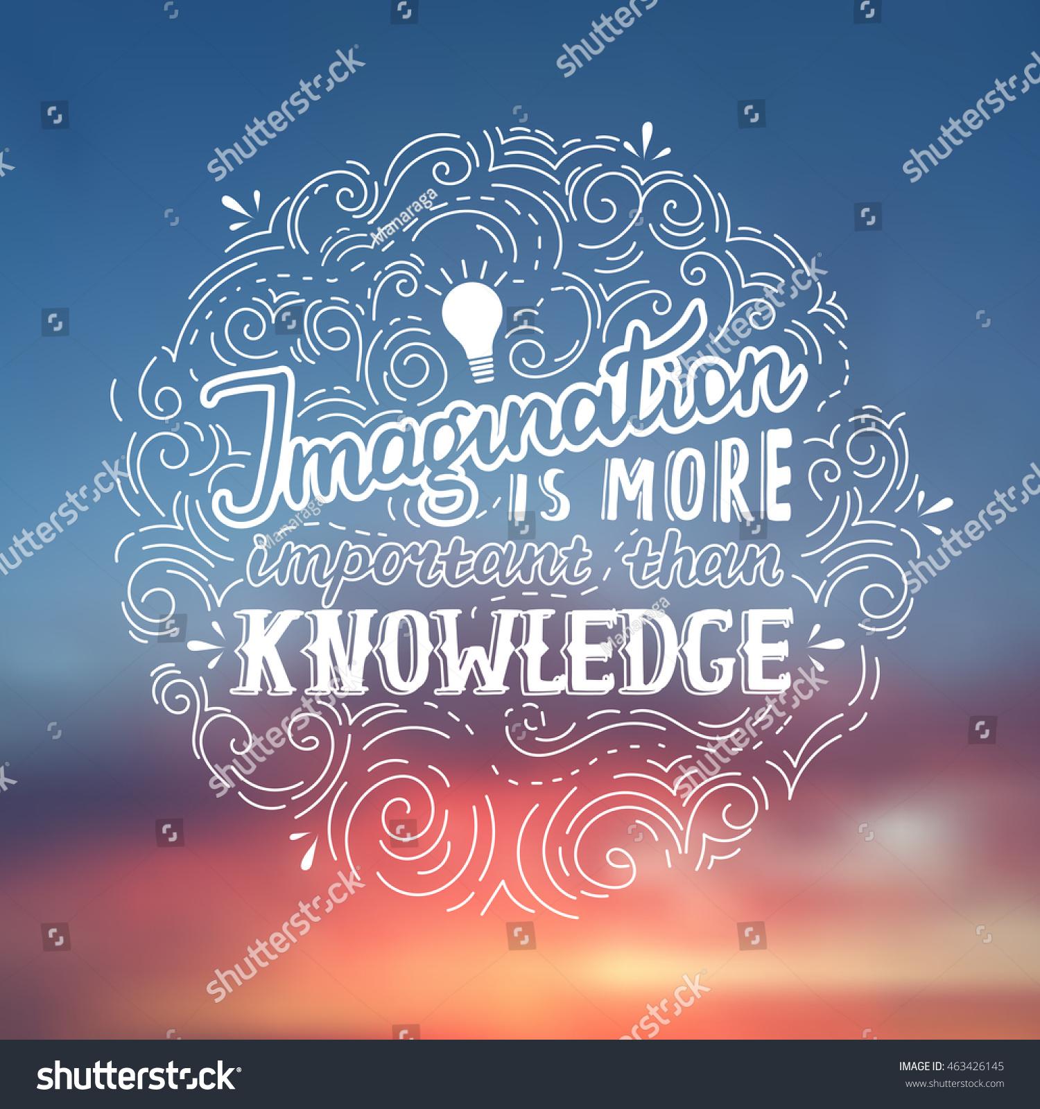 Einstein Quotes Imagination Is More Important Than Knowledge: Imagination More Important Than Knowledge Einstein Stock