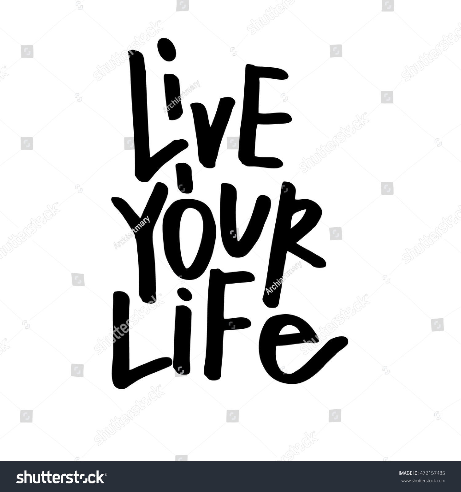 Quotes To Live Your Life By Best Live Your Life Lettering Quote Hand Stock Vector 472157485