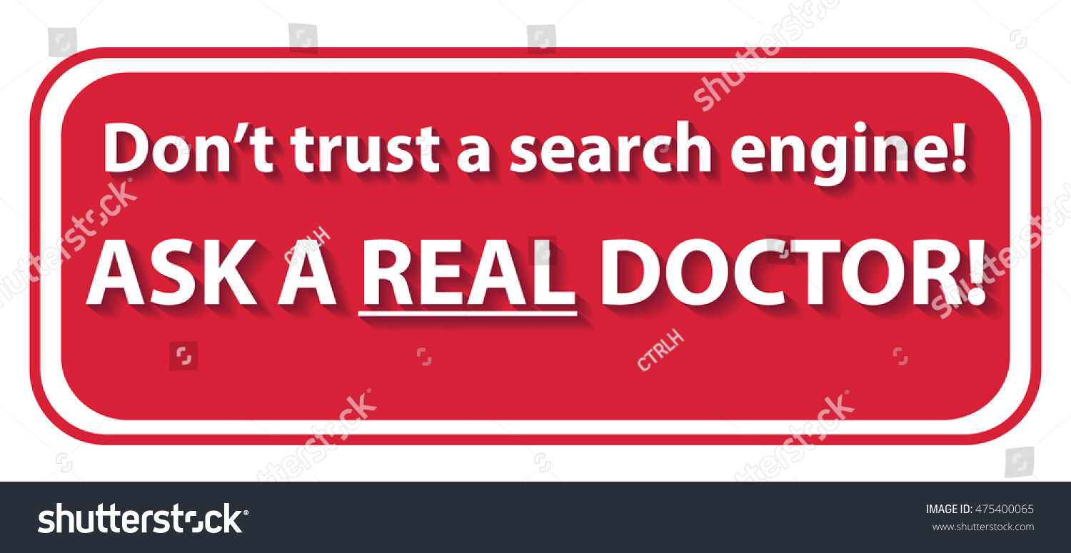 Don\'t trust a search engine. Ask a real doctor - printable label for ...