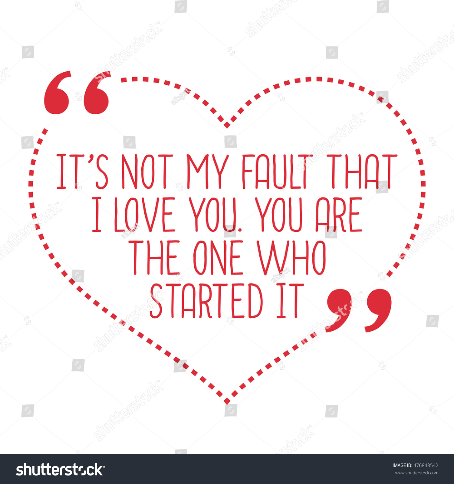 Funny love quote It s not my fault that I love you You are the