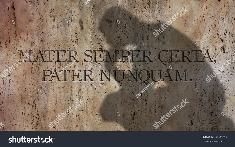 Mater certa est, pater numquam