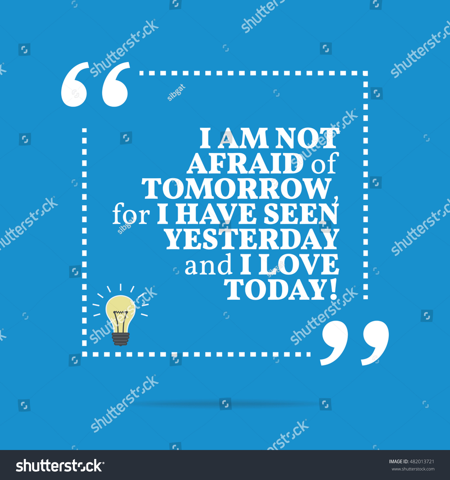 Inspirational Motivational Quote. I Am Not Afraid Of Tomorrow, For I Have  Seen Yesterday