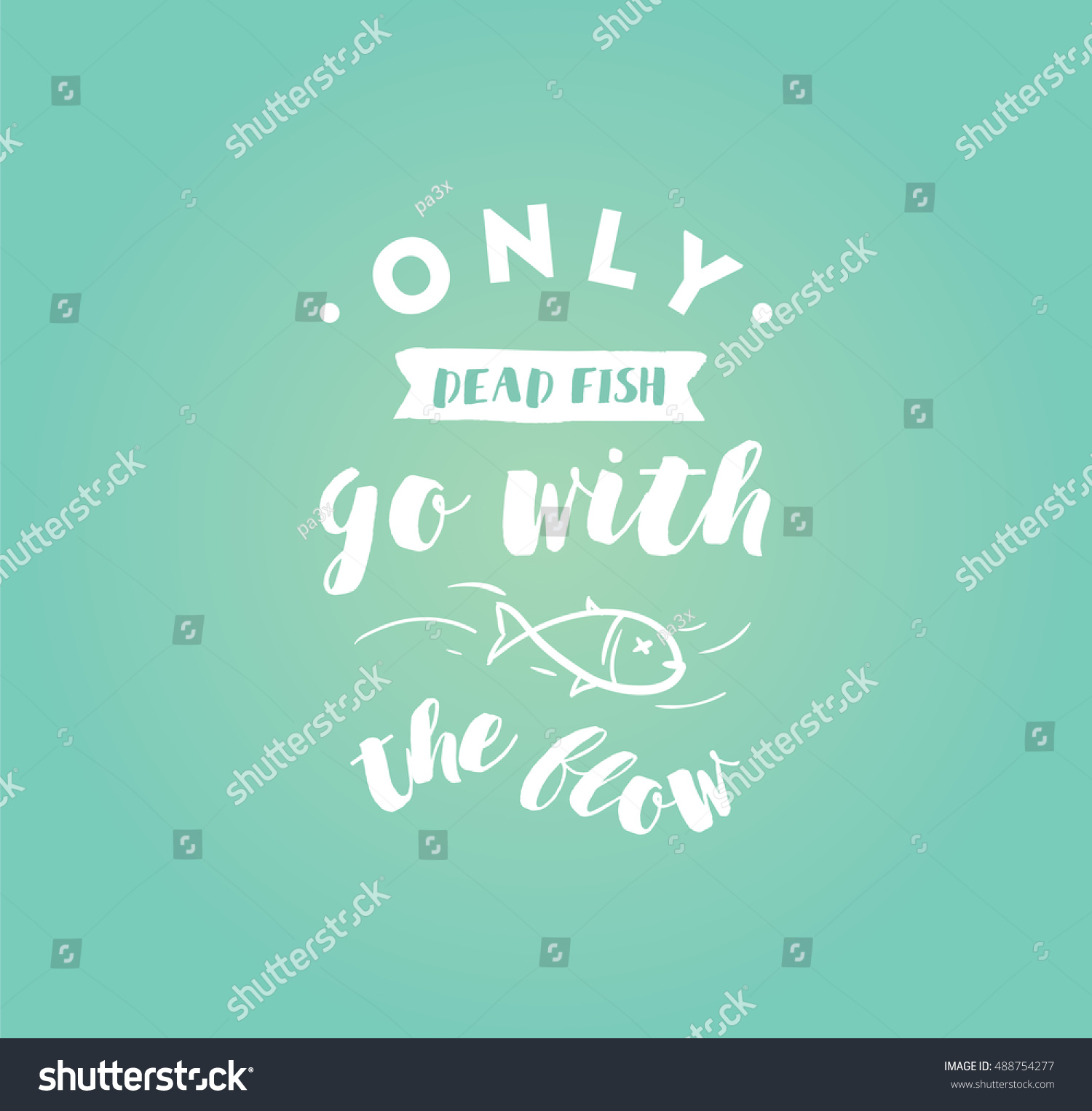 Go With The Flow Quotes Only Dead Fish Go Flow Inspirational Stock Vector 488754277