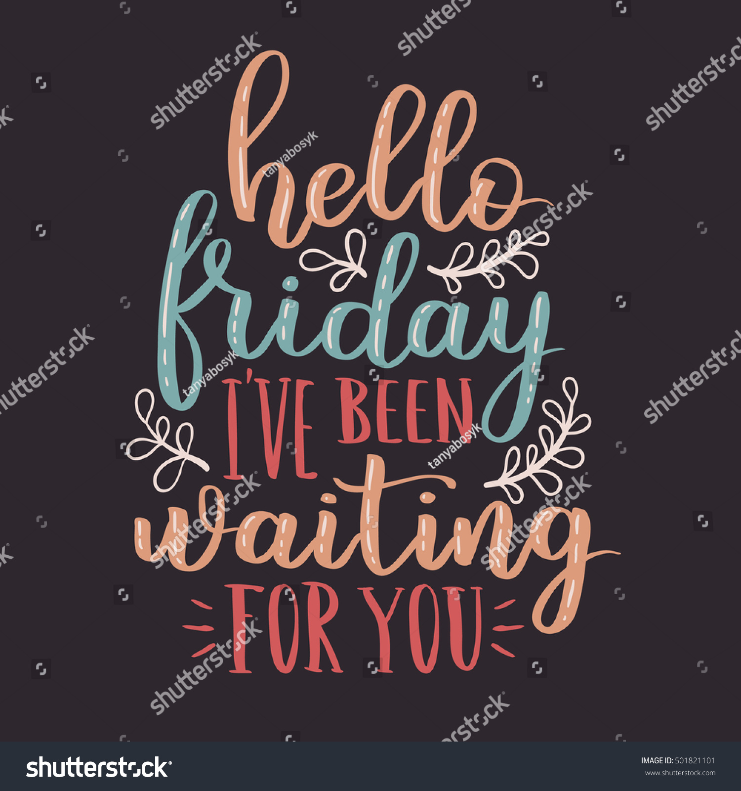 Hello Friday. IVe Been Waiting For You. Hand Written Lettering Quote. Vi...