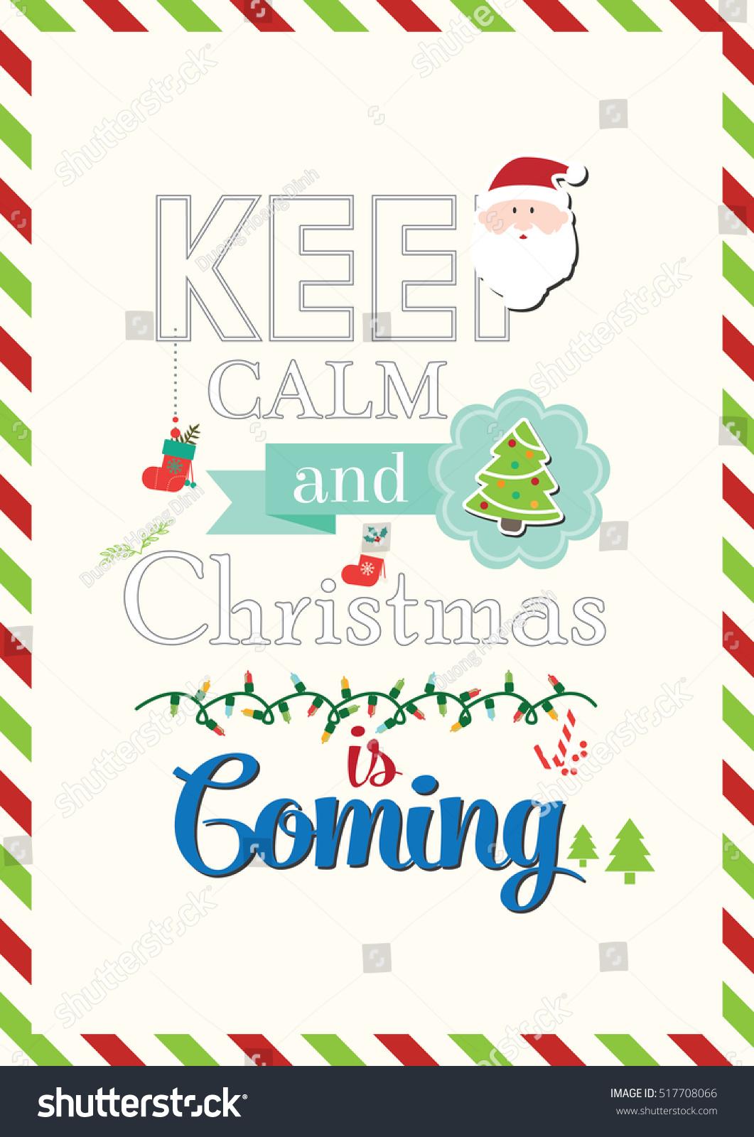 Keep Calm Christmas Is Coming.Christmas Quote Keep Calm Christmas Coming Stock Vector