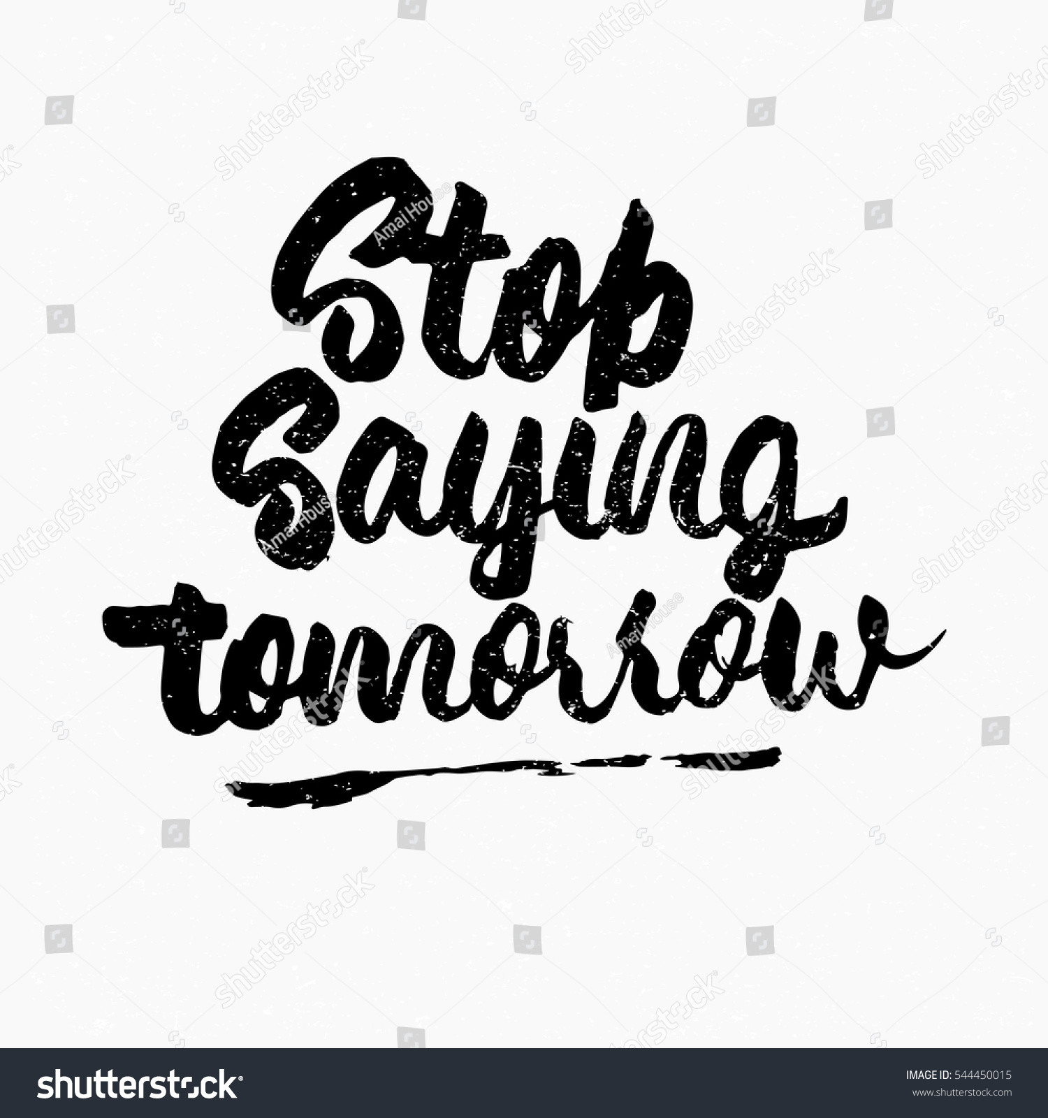Stop Saying Tomorrow Quote Ink Hand Lettering Modern Brush Calligraphy Handwritten Phrase Inspiration Graphic Design Typography Element Cute Simple