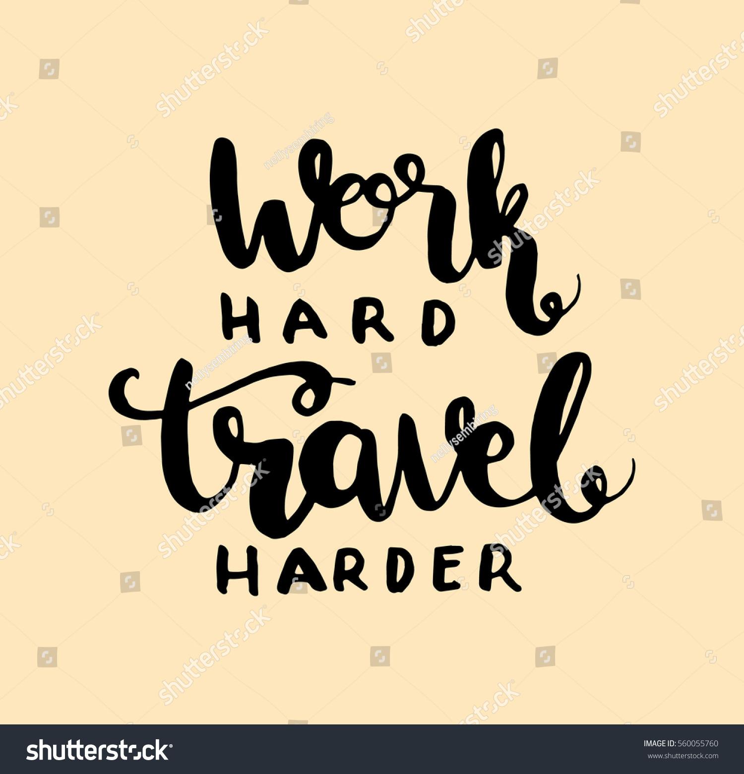 Work Hard Travel Harder Hand Lettered Stock Vector 560055760 ...