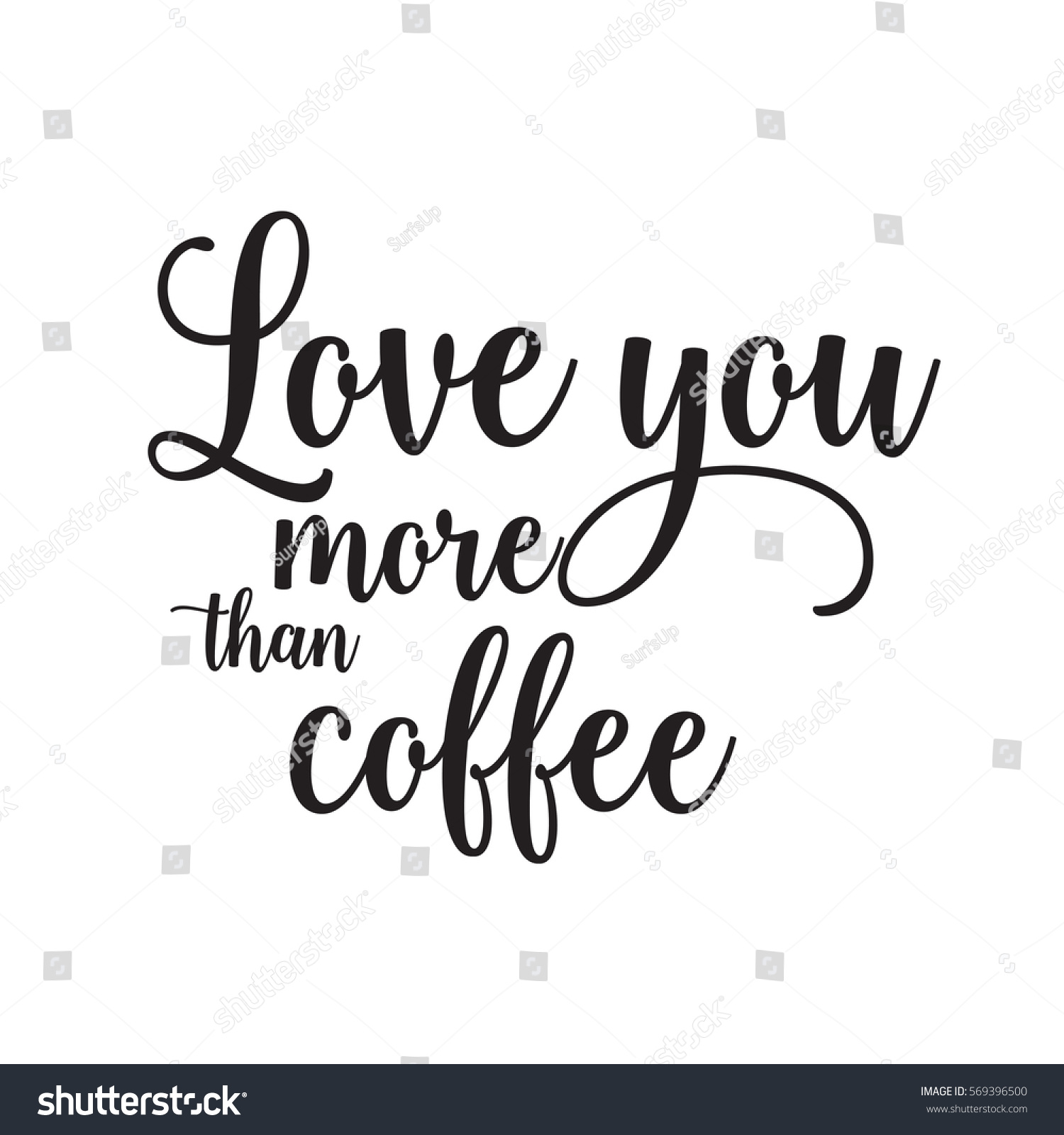 Love you more than coffee calligraphy stock vector