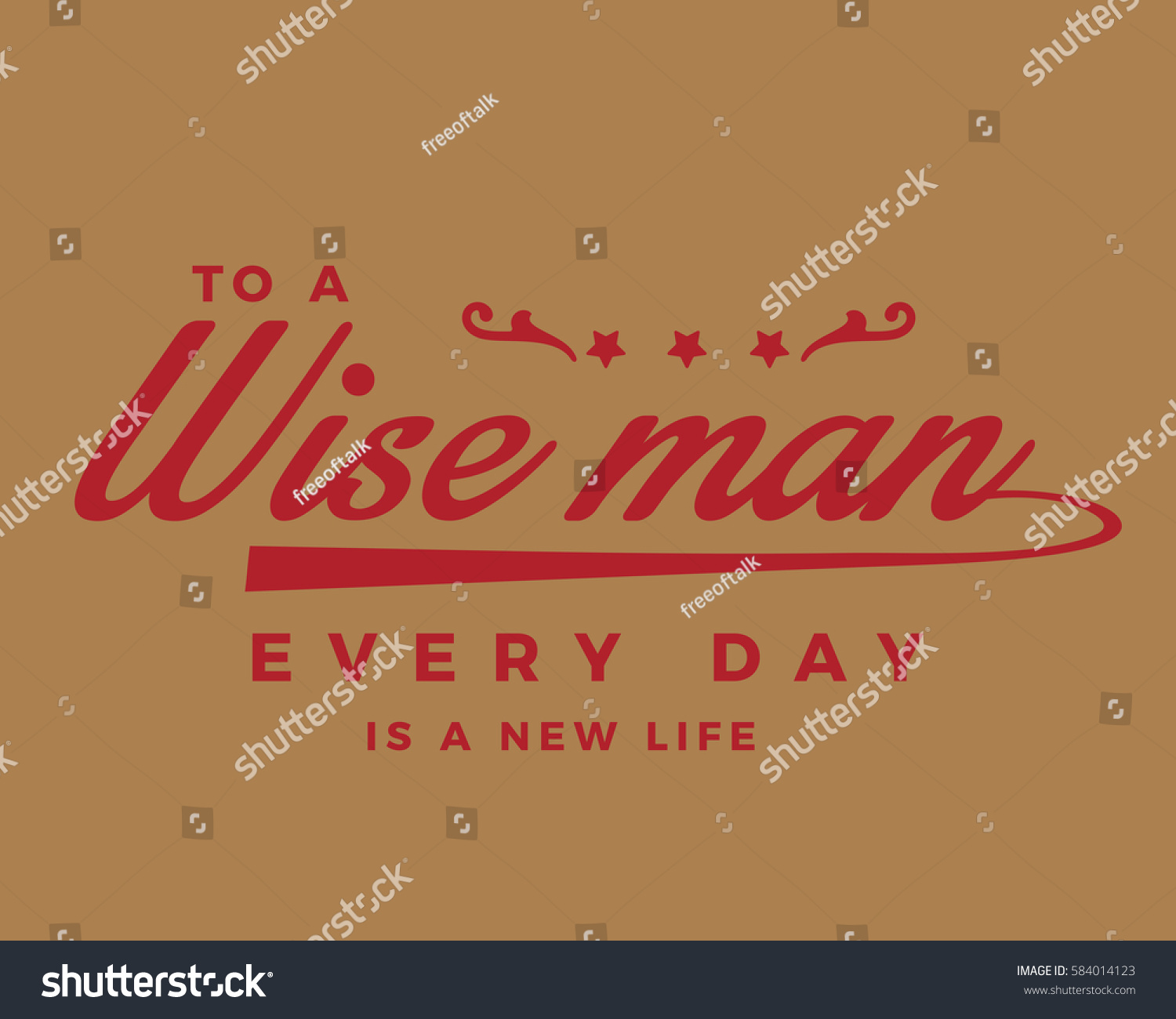 To A Wise Man Every Day Is A New Life. Life Quote