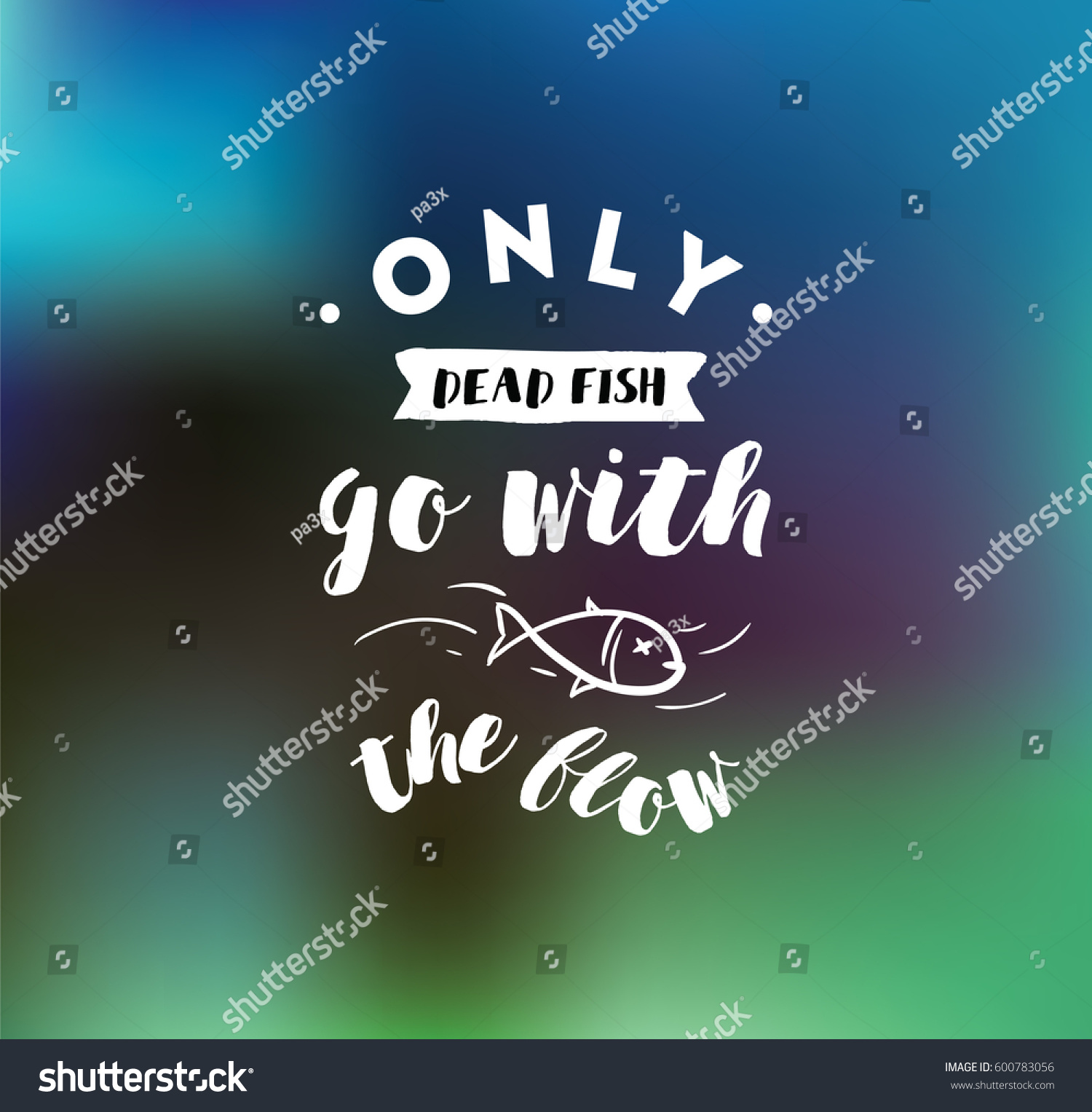 Go With The Flow Quotes Only Dead Fish Go Flow Inspirational Stock Vector 600783056