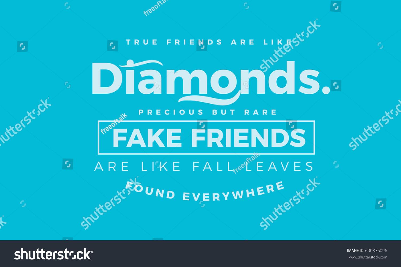 Quotes About True Friendship And Fake Friends True Friends Like Diamonds Precious Rare Stock Vector 600836096