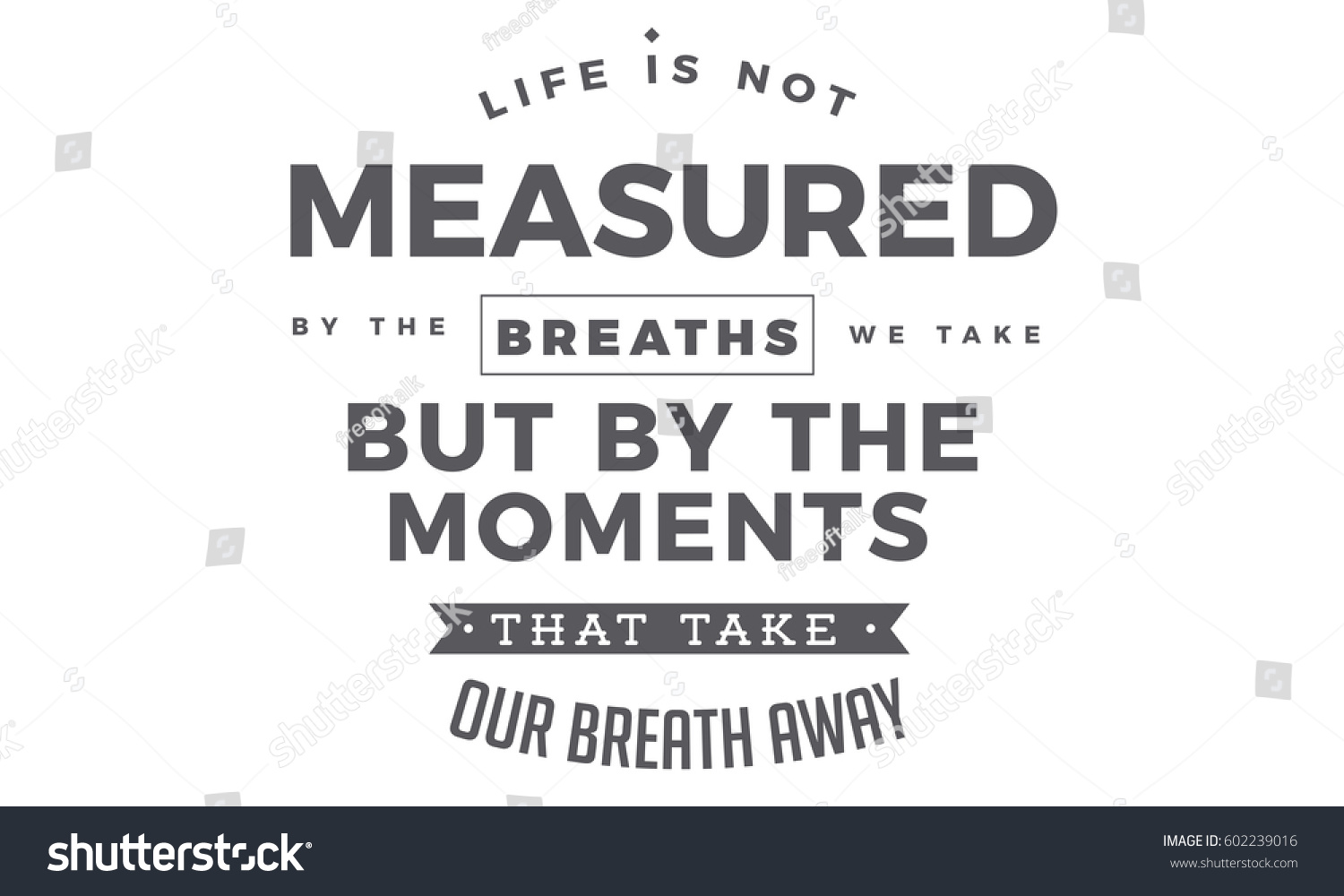Life Is Not Measured Quote Life Not Measuredbreaths We Stock Vector 602239016  Shutterstock
