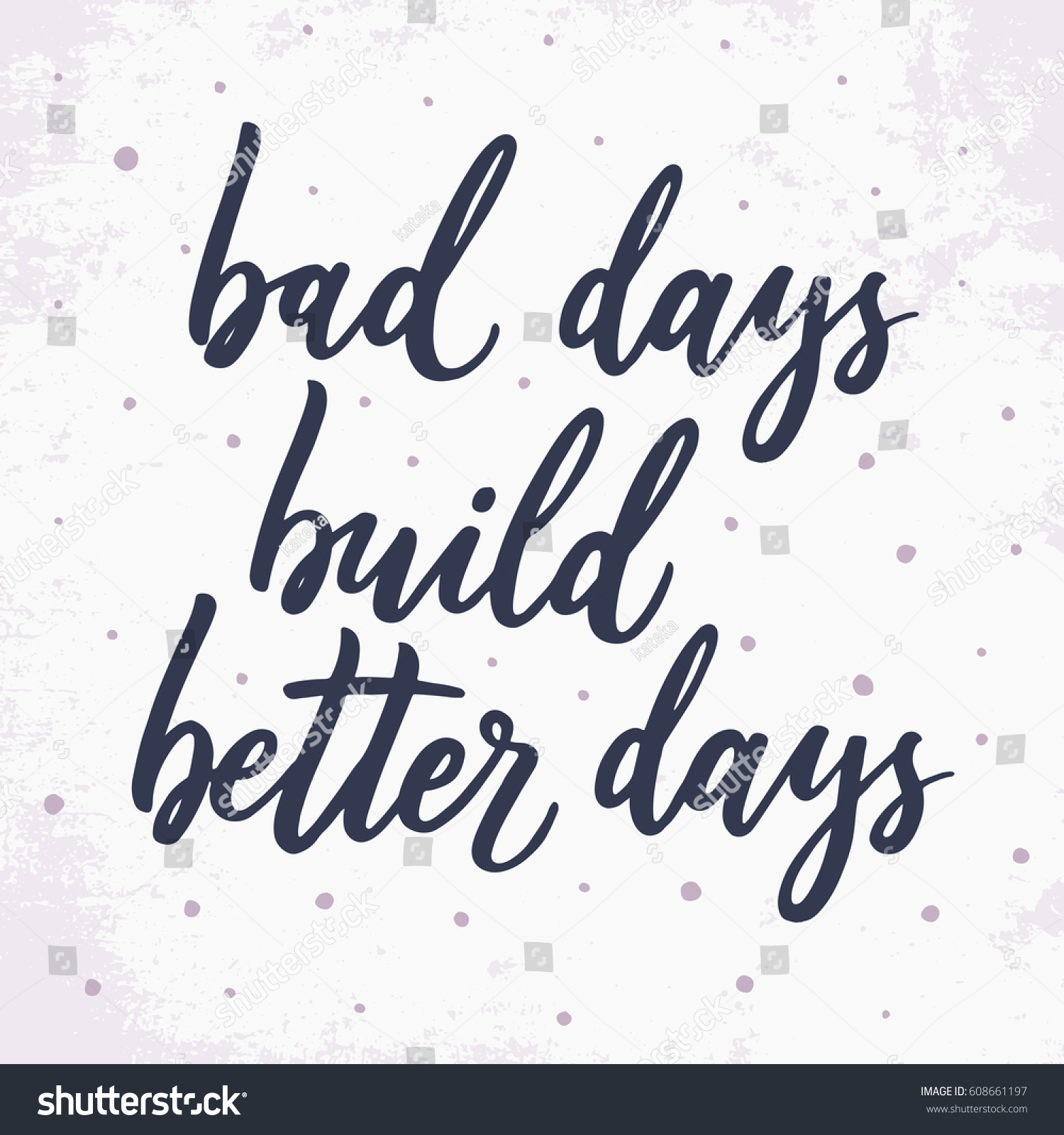 Better Days Quotes Bad Days Build Better Days Hand Stock Vector 608661197  Shutterstock
